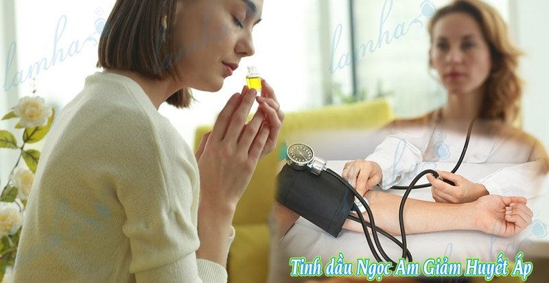 Tinh dầu ngọc am giúp giảm stress ổn định huyết áp